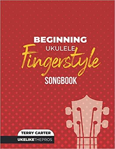 Uke Like The Pros Beginning Ukulele Fingerstyle Songbook PERFECT FOR BEGINNERS