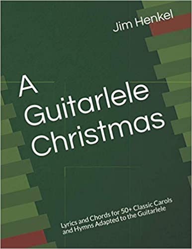 A Guitarlele Christmas: Lyrics and Chords for 50+ Classic Carols and Hymns