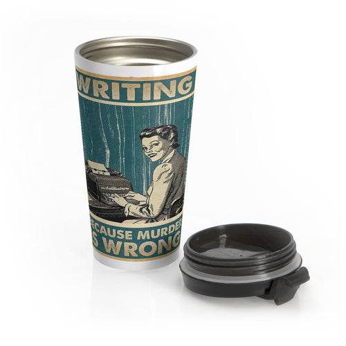 Writing: Because Murder is Wrong - Stainless Steel Travel Mug