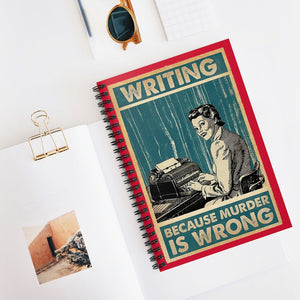 Writing: Because Murder is Wrong - Ruled Line Spiral Notebook