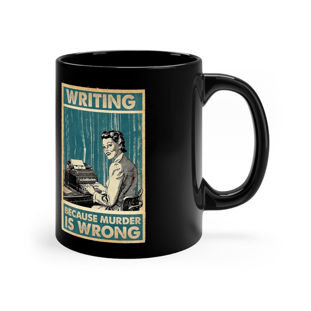 Writing: Because Murder is Wrong - 11oz Black Mug