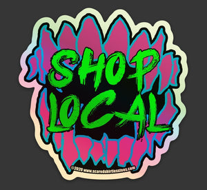"Shop Local Holographic Sticker - 3"" x 3"" - Scared Shirtless Official"