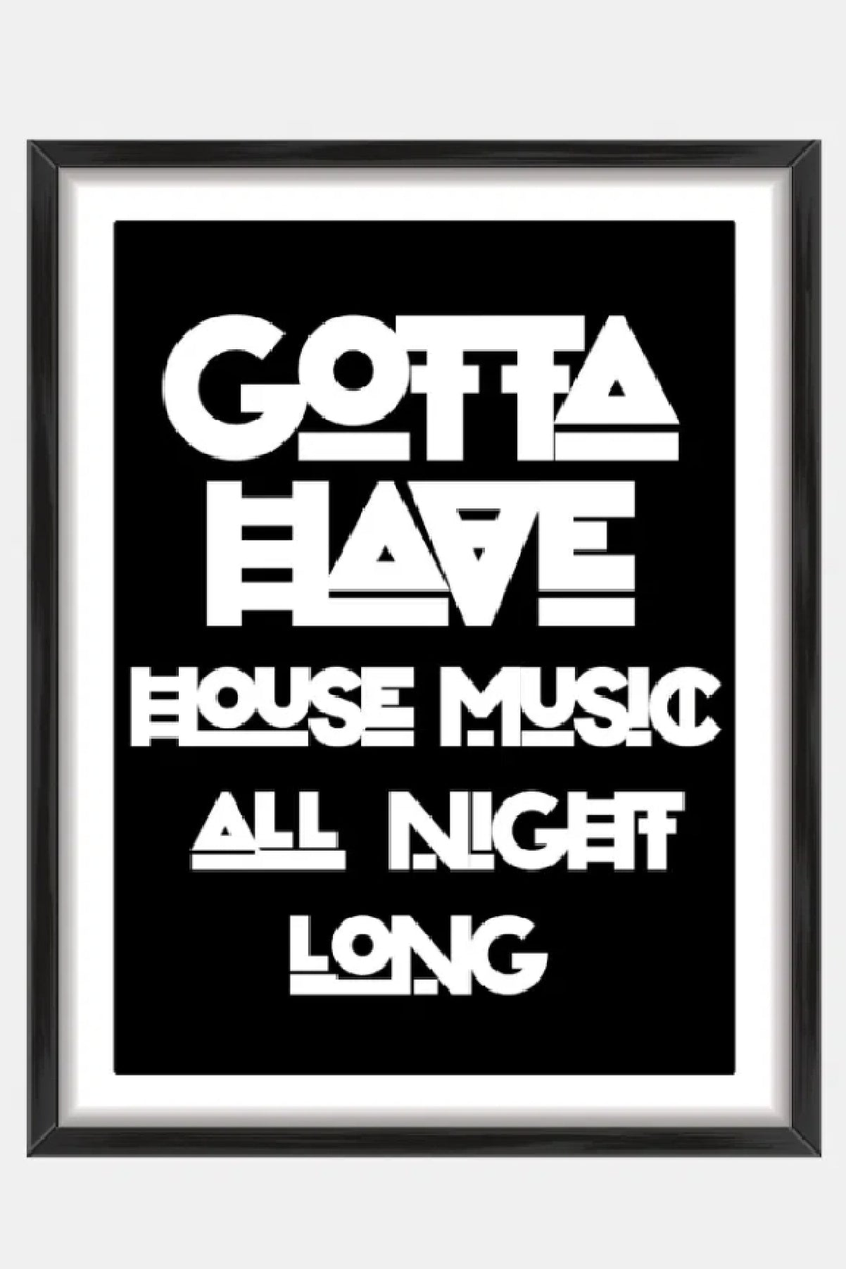 Gotta have house music print