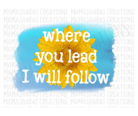 Where You Lead I Will Follow Gilmore Digital Design