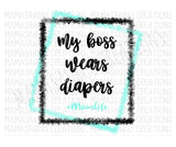 My Boss Wears Diapers Digital Design