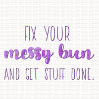 Messy Bun, Get it Done Digital Design