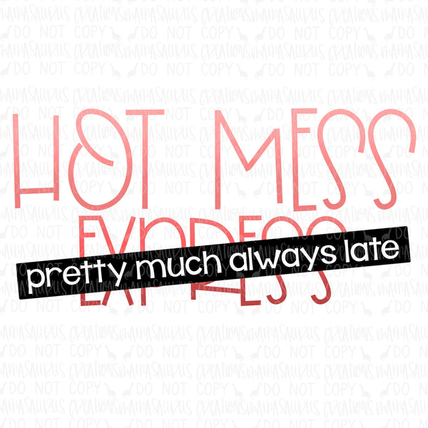 Hot Mess Always Late Digital Design