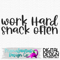 Work Hard Snack Often Digital Design