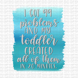 99 Problems Toddler Digital Design
