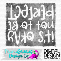 It's Okay to not be Perfect Digital Design