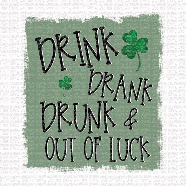 Drink Drank Drunk and Out of Luck Digital Design