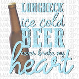 Longneck Beer Never Broke My Heart Digital Design