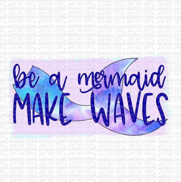 Be a Mermaid Make Waves Digital Design