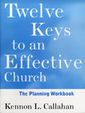 Twelve Keys to an Effective Church: The Planning Workbook