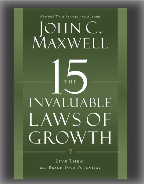 The 15 Invaluable Laws of Growth: Live Them and Reach Your Potential