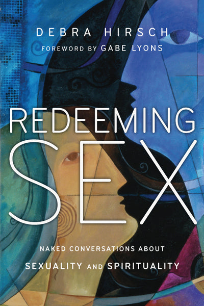 Redeeming Sex: Naked Conversations about Sexuality and Spirituality ( Forge Partnership Books )