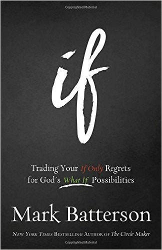 IF: Trading Your If Only Regrets for God's What If Possibilities
