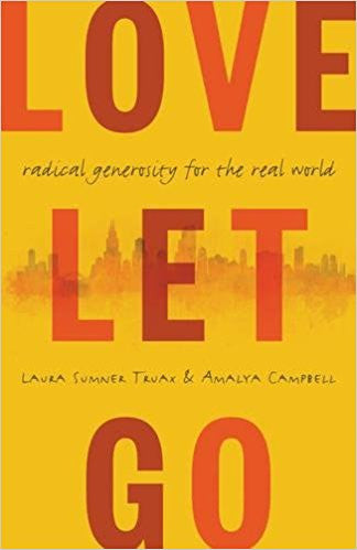 Love Let Go: Radical Generosity for the Real World