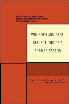 Wounded Minister: Reflections of a Former Pastor: The Story of One Pastor's Pain, Process, and Progress with Healing from a Troubled Church
