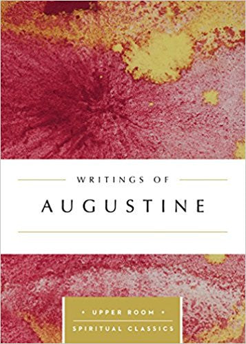 The Writings of Augustine ( Upper Room Spiritual Classics )