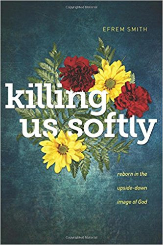 Killing Us Softly: Reborn in the Upside-Down Image of God