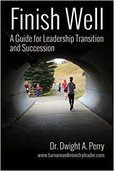 Finish Well: A Guide for Leadership Transition and Succession