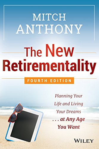 The New Retirementality: Planning Your Life and Living Your Dreams...at Any Age You Want (4TH ed.)