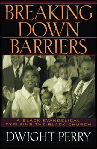 Breaking Down Barriers: A Black Evangelical Explains the Black Church