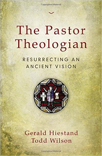 The Pastor Theologian: Resurrecting an Ancient Vision