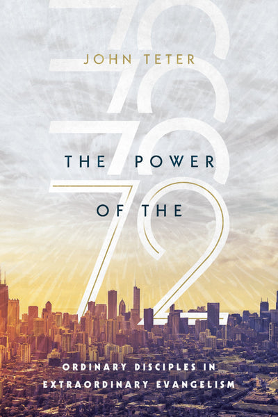 The Power of the 72: Ordinary Disciples in Extraordinary Evangelism