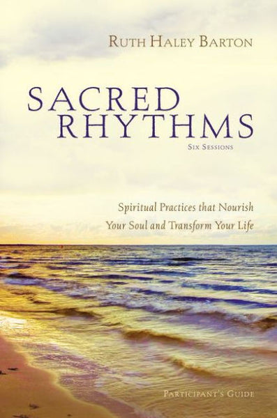 Sacred Rhythms: Spiritual Practices that Nourish Your Soul and Transform Your Life (with DVD)