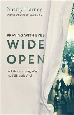 Praying with Eyes Wide Open: A Life-Changing Way to Talk with God