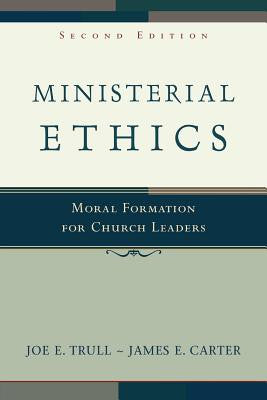Ministerial Ethics: Moral Formation for Church Leaders (2ND ed.)