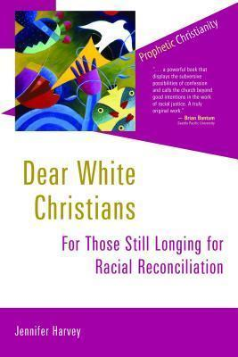 Dear White Christians: For Those Still Longing for Racial Reconciliation (Prophetic Christianity )