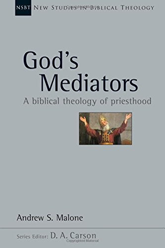 New God's Mediators: A Biblical Theology of Priesthood
