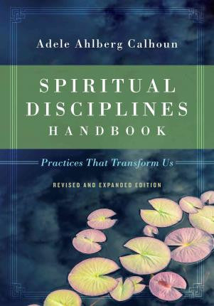Spiritual Disciplines Handbook: Practices That Transform Us  (Revised Edition)