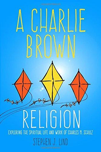 A Charlie Brown Religion: Exploring the Spiritual Life and Work of Charles M. Schulz ( Great Comics Artists )