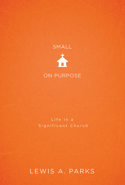 Small on Purpose: Life in a Significant Church