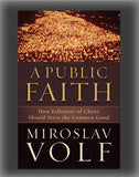 A Public Faith: How Followers of Christ Should Serve the Common Good