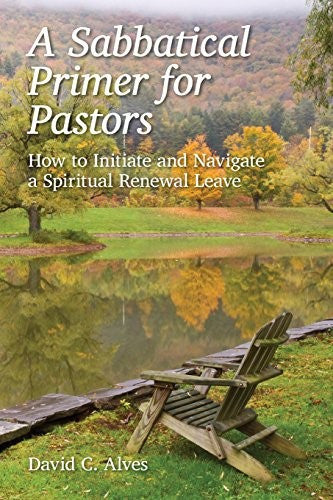 A Sabbatical Primer for Pastors: How to Initiate and Navigate a Spiritual Renewal Leave