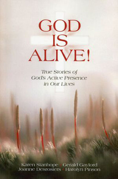God Is Alive!: True Stories of God's Active Presence in Our Lives
