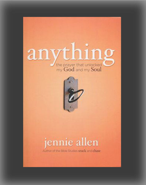 Anything: The Prayer That Unlocked My God and My Soul