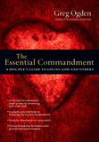 The Essential Commandment: A Disciples Guide to Loving God and Others