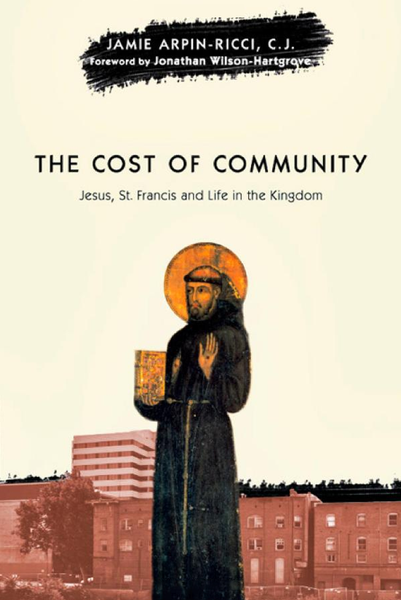 The Cost of Community: Jesus, St. Francis and Life in the Kingdom