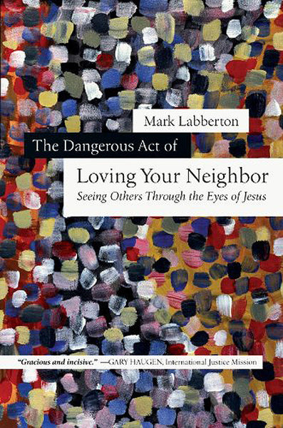The Dangerous Act of Loving Your Neighbor: Seeing Others Through the Eyes of Jesus