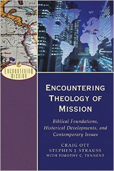 Encountering Theology of Mission: Biblical Foundations, Historical Developments, and Contemporary Issues ( Encountering Mission )