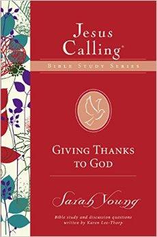 Giving Thanks to God (Jesus Calling Bible Studies)