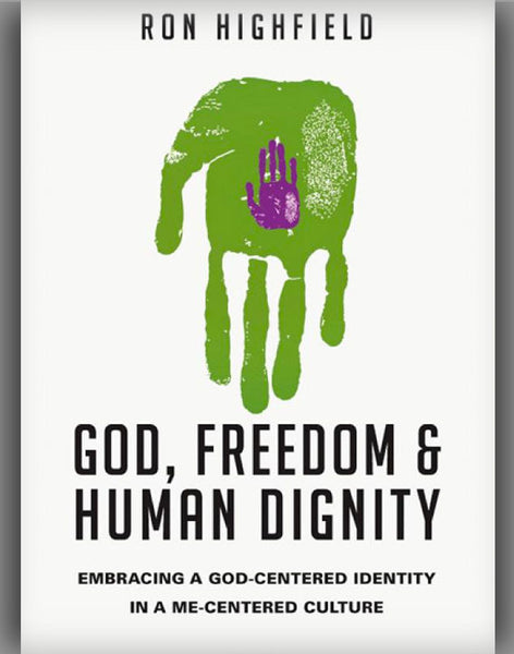 God, Freedom & Human Dignity: Embracing a God-Centered Identity in a Me-Centered Culture