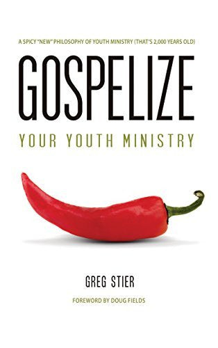 Gospelize: A Spicy New Philosophy of Youth Minisry (That's 2,000 Years Old)