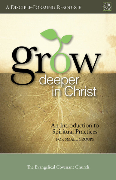 Grow Deeper in Christ: An Introduction to Spiritual Practices for Small Groups